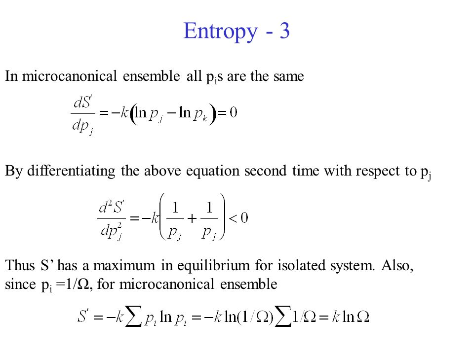 Entropy - 3 In microcanonical ensemble all p i s are the same By differentiating the above equation second time with respect to p j Thus S has a maxim