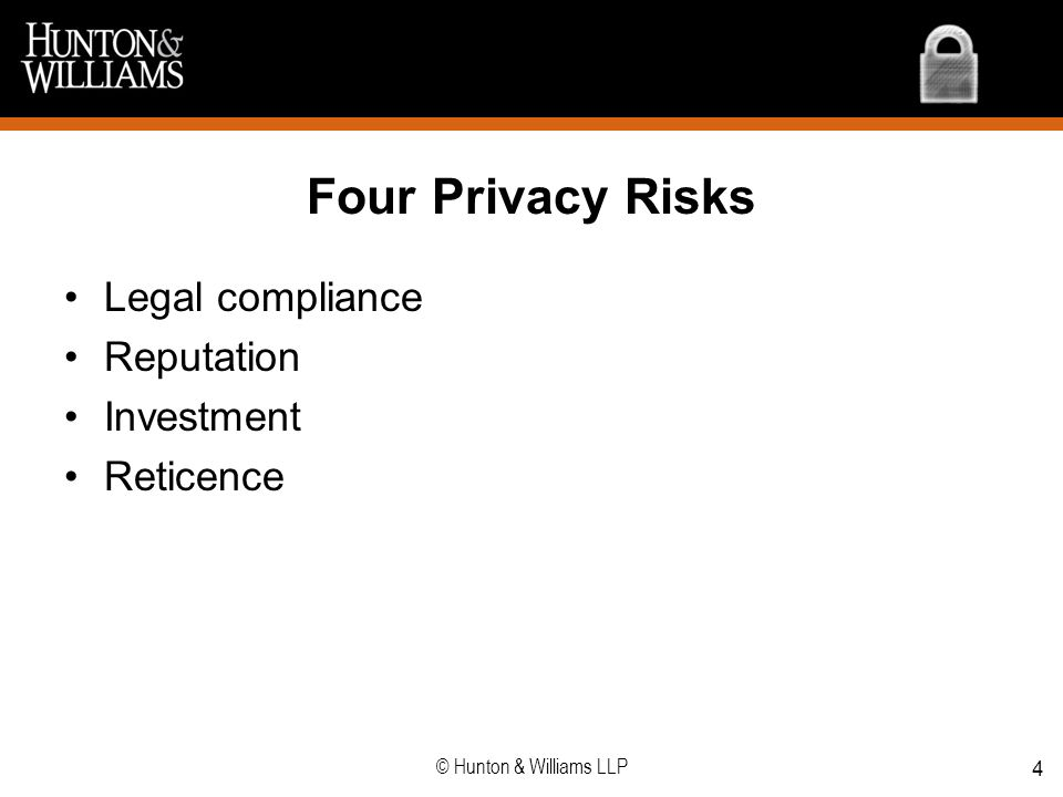 Four Privacy Risks Legal compliance Reputation Investment Reticence 4 © Hunton & Williams LLP