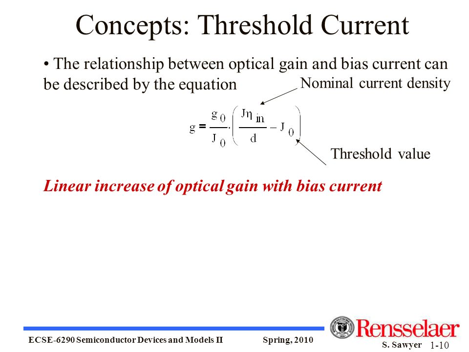 ECSE-6290 Semiconductor Devices and Models II Spring, 2010 S. Sawyer 1-10 Concepts: Threshold Current The relationship between optical gain and bias c