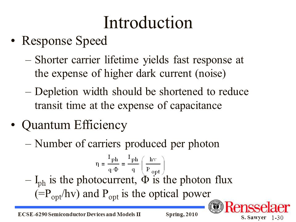 ECSE-6290 Semiconductor Devices and Models II Spring, 2010 S. Sawyer 1-30 Introduction Response Speed –Shorter carrier lifetime yields fast response a