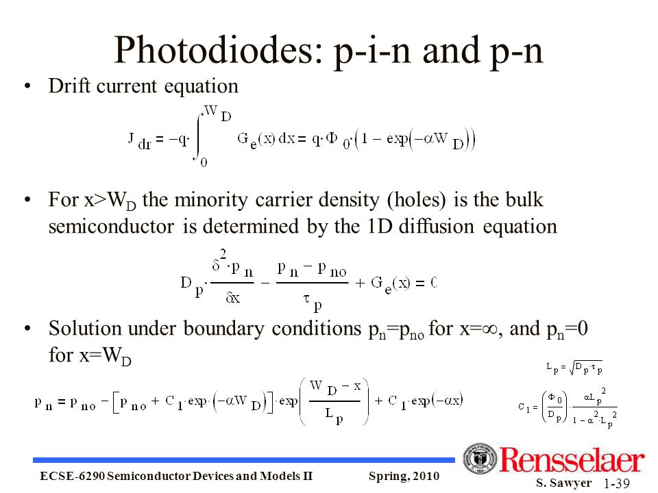 ECSE-6290 Semiconductor Devices and Models II Spring, 2010 S. Sawyer 1-39 Photodiodes: p-i-n and p-n Drift current equation For x>W D the minority car