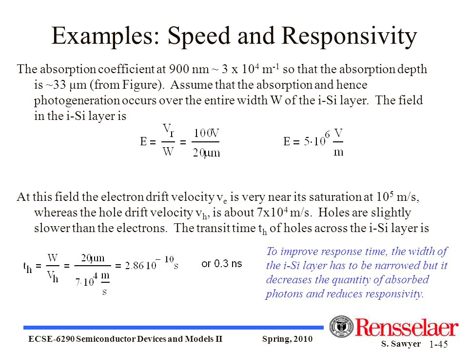 ECSE-6290 Semiconductor Devices and Models II Spring, 2010 S. Sawyer 1-45 Examples: Speed and Responsivity The absorption coefficient at 900 nm ~ 3 x