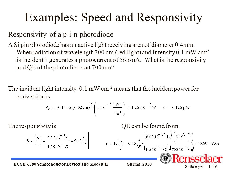 ECSE-6290 Semiconductor Devices and Models II Spring, 2010 S. Sawyer 1-46 Examples: Speed and Responsivity Responsivity of a p-i-n photodiode A Si pin