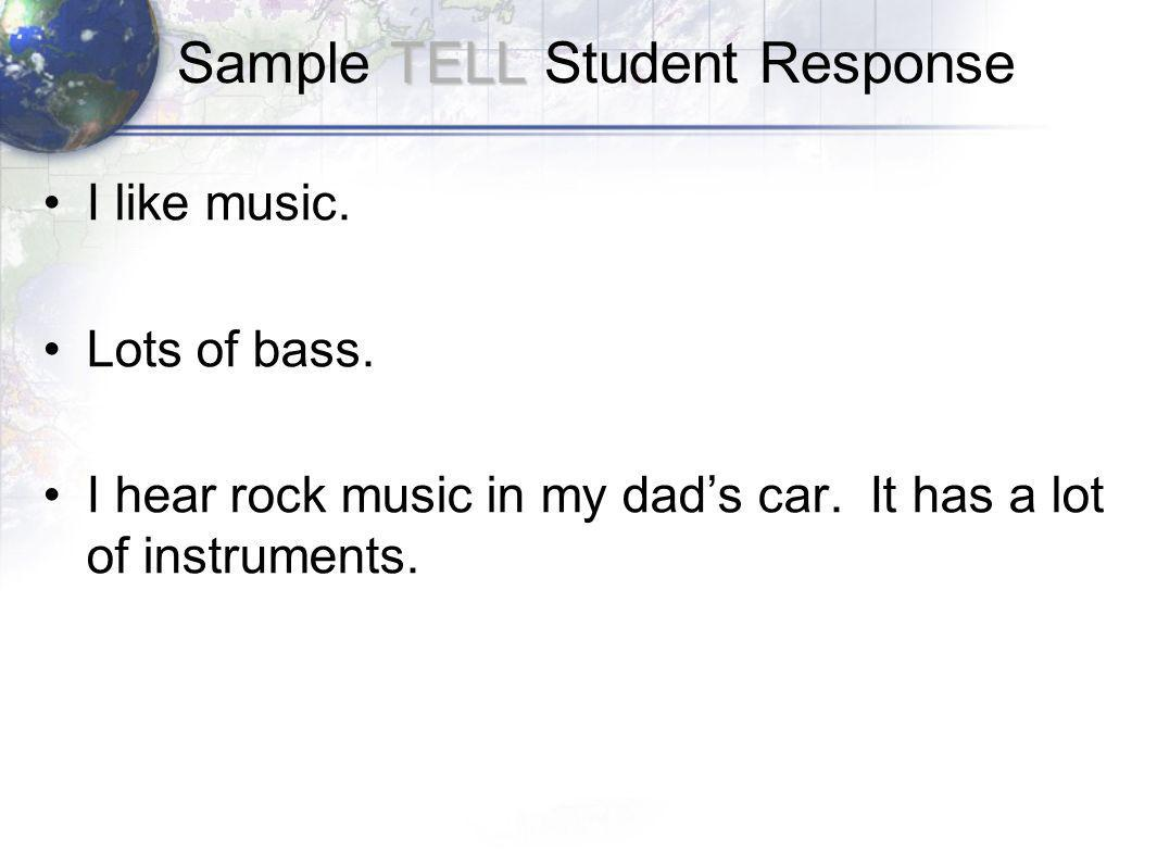 TELL Sample TELL Student Response I like music. Lots of bass.