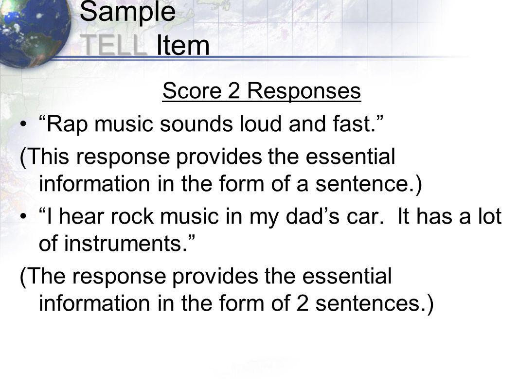 TELL Sample TELL Item Score 2 Responses Rap music sounds loud and fast.