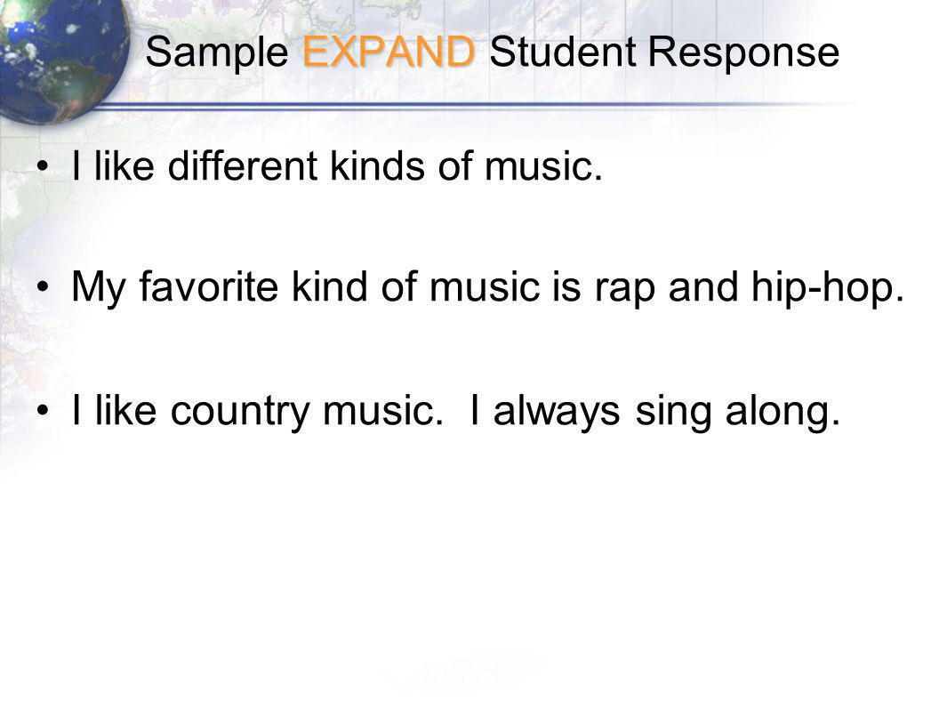 EXPAND Sample EXPAND Student Response I like different kinds of music.