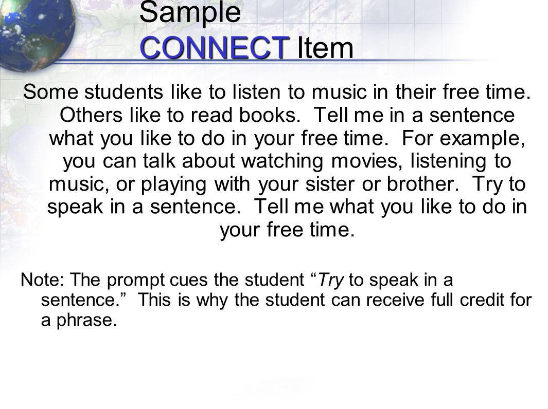 CONNECT Sample CONNECT Item Some students like to listen to music in their free time.