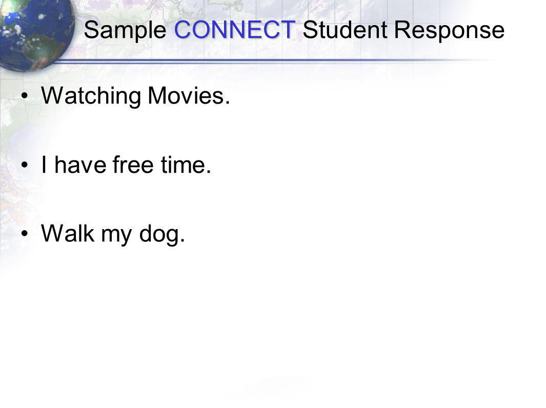 CONNECT Sample CONNECT Student Response Watching Movies. I have free time. Walk my dog.