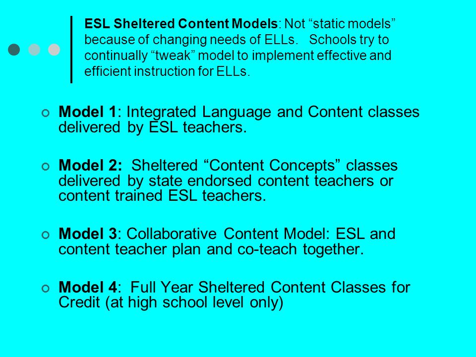 ESL Sheltered Content Models: Not static models because of changing needs of ELLs.