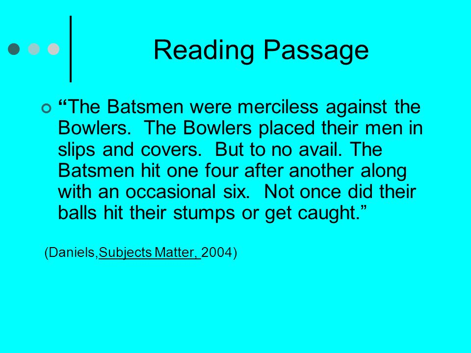 Reading Passage The Batsmen were merciless against the Bowlers.