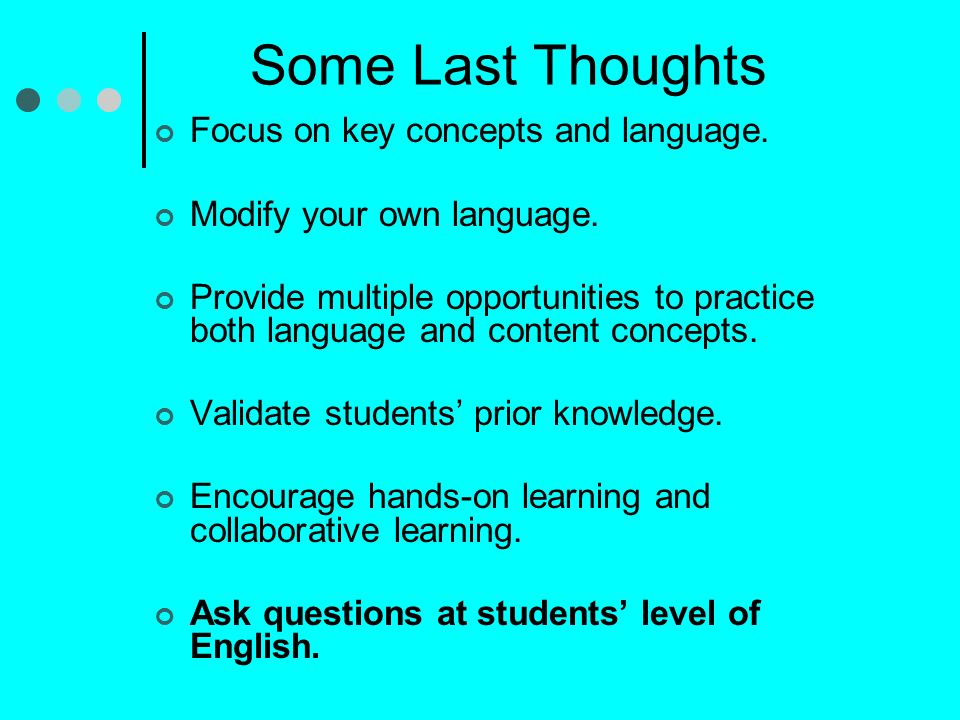 Some Last Thoughts Focus on key concepts and language.