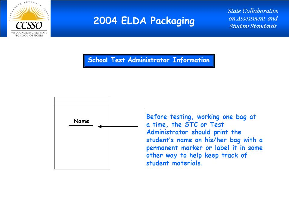 Before testing, working one bag at a time, the STC or Test Administrator should print the students name on his/her bag with a permanent marker or label it in some other way to help keep track of student materials.