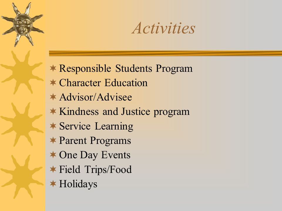 Activities Responsible Students Program Character Education Advisor/Advisee Kindness and Justice program Service Learning Parent Programs One Day Even