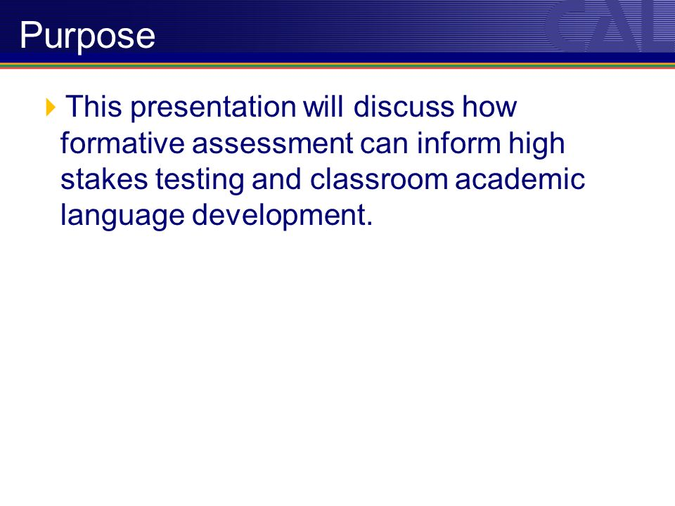 This presentation will discuss how formative assessment can inform high stakes testing and classroom academic language development.