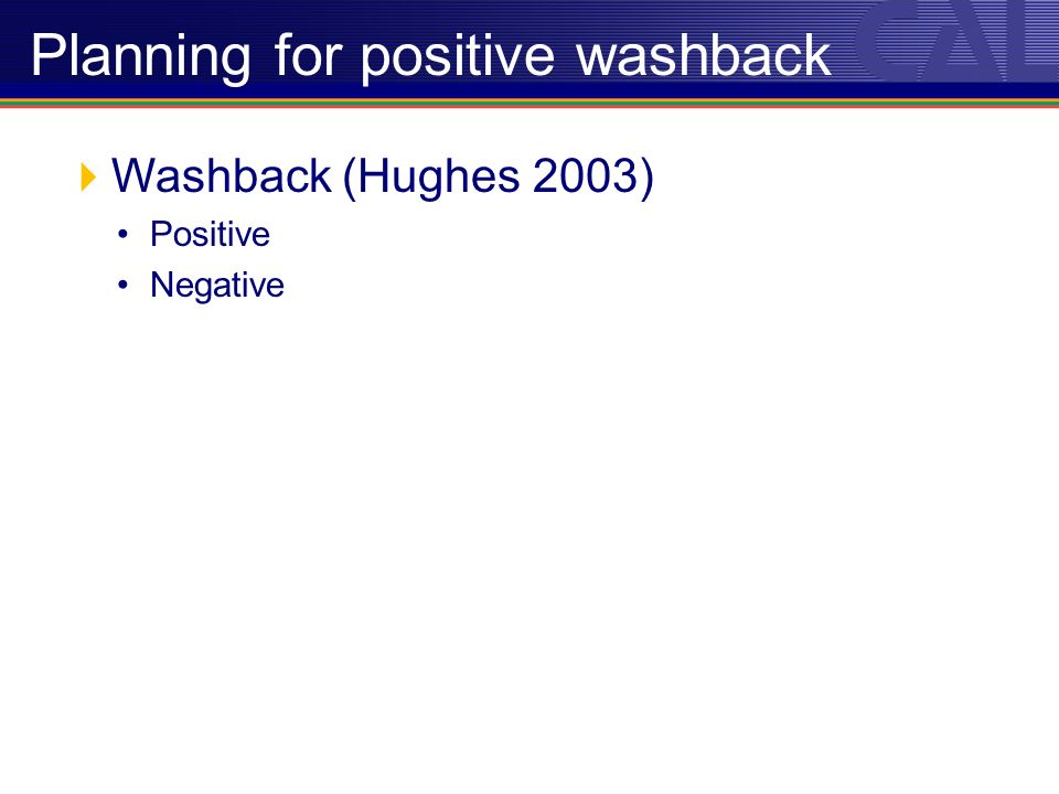Washback (Hughes 2003) Positive Negative Planning for positive washback