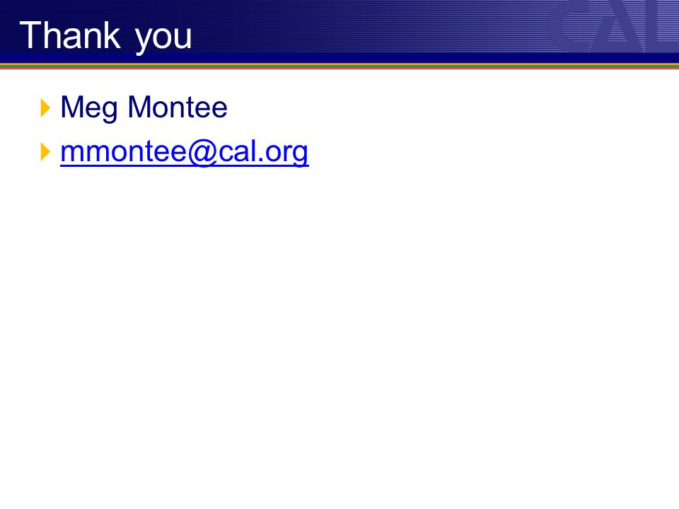 Meg Montee mmontee@cal.org Thank you