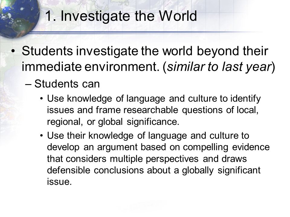 1. Investigate the World Students investigate the world beyond their immediate environment.