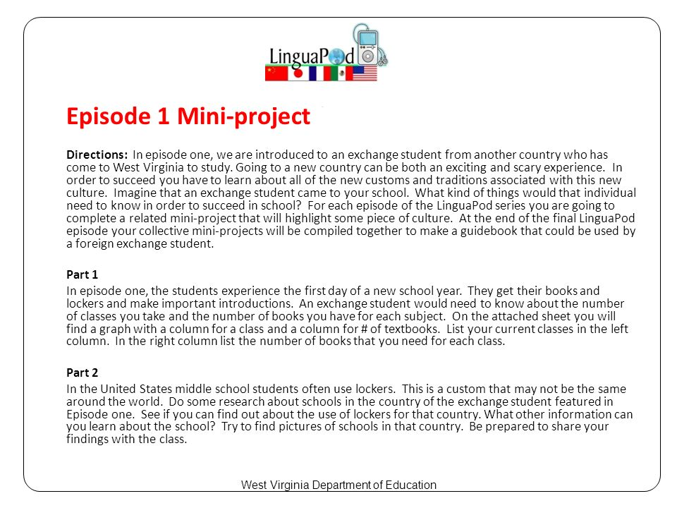 Episode 1 Mini-project Directions: In episode one, we are introduced to an exchange student from another country who has come to West Virginia to study.
