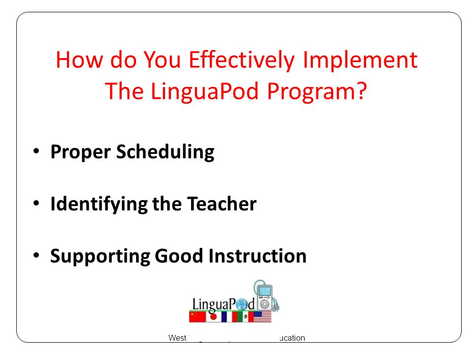 Proper Scheduling Identifying the Teacher Supporting Good Instruction West Virginia Department of Education How do You Effectively Implement The LinguaPod Program