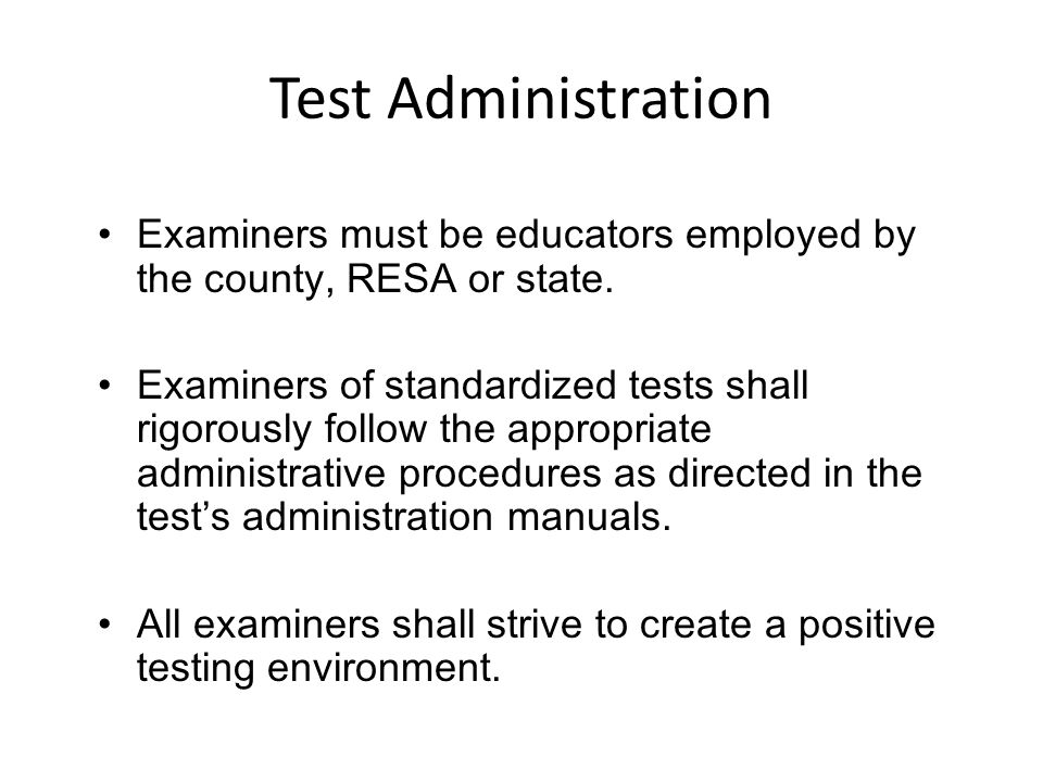 Test Administration Examiners must be educators employed by the county, RESA or state. Examiners of standardized tests shall rigorously follow the app