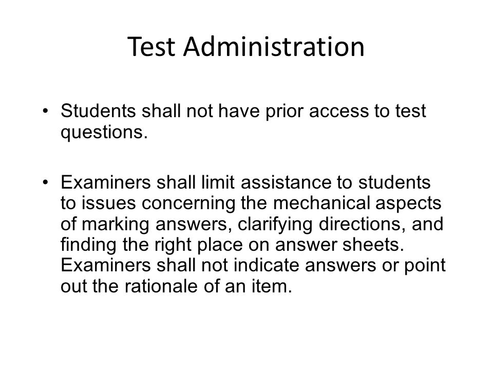 Test Administration Students shall not have prior access to test questions. Examiners shall limit assistance to students to issues concerning the mech
