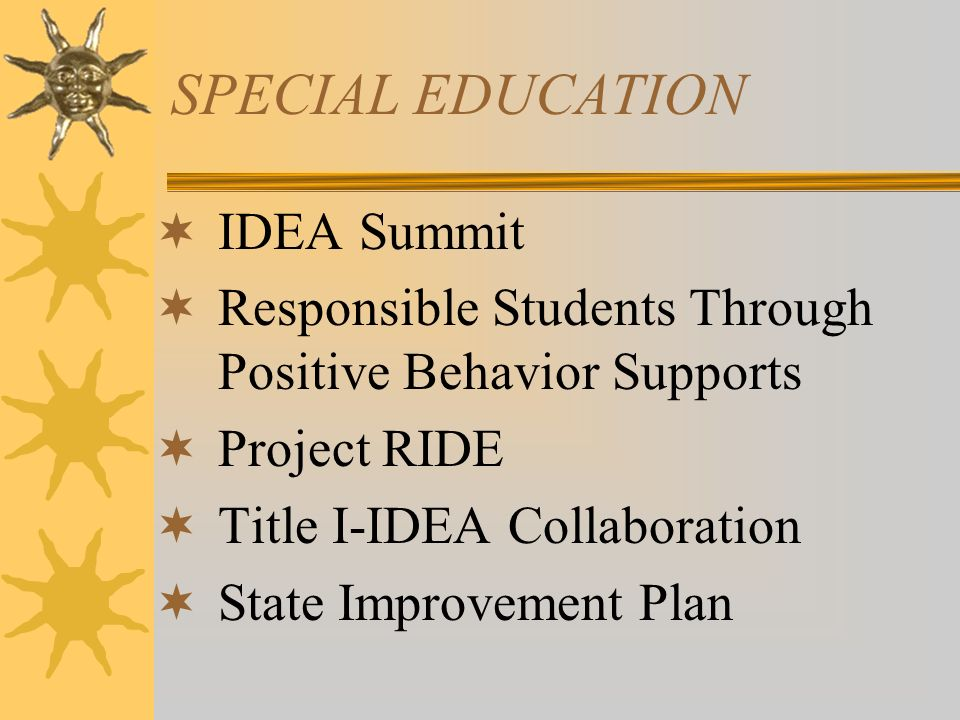 SPECIAL EDUCATION IDEA Summit Responsible Students Through Positive Behavior Supports Project RIDE Title I-IDEA Collaboration State Improvement Plan