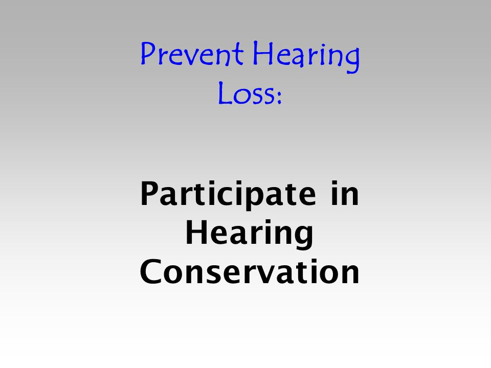 Prevent Hearing Loss: Participate in Hearing Conservation