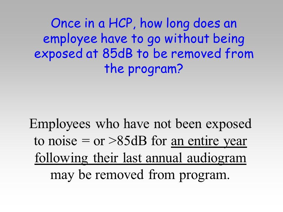 Once in a HCP, how long does an employee have to go without being exposed at 85dB to be removed from the program.