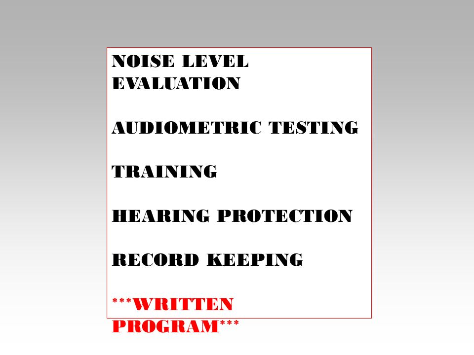 NOISE LEVEL EVALUATION AUDIOMETRIC TESTING TRAINING HEARING PROTECTION RECORD KEEPING ***WRITTEN PROGRAM***
