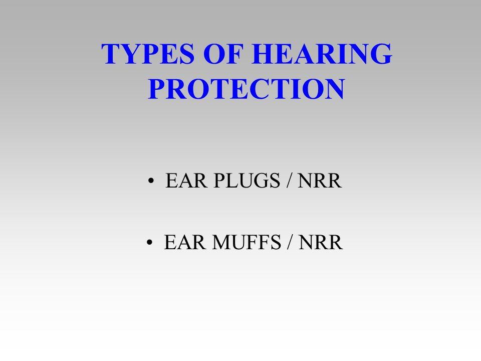 TYPES OF HEARING PROTECTION EAR PLUGS / NRR EAR MUFFS / NRR