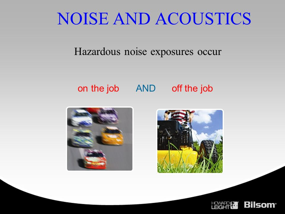 AND off the job NOISE AND ACOUSTICS Hazardous noise exposures occur on the job