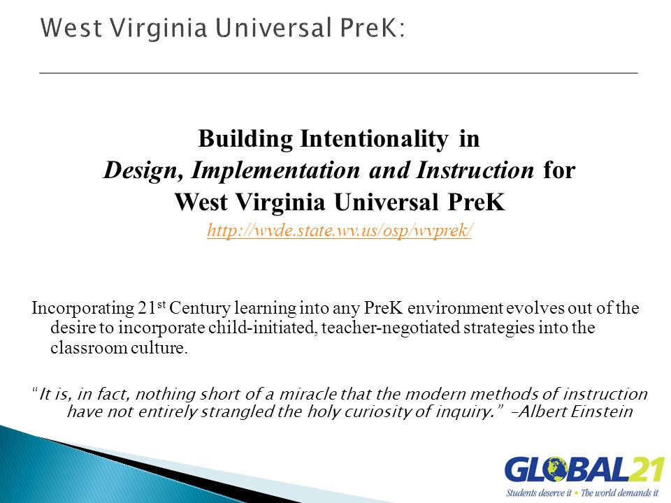 Building Intentionality in Design, Implementation and Instruction for West Virginia Universal PreK http://wvde.state.wv.us/osp/wvprek/ Incorporating 2