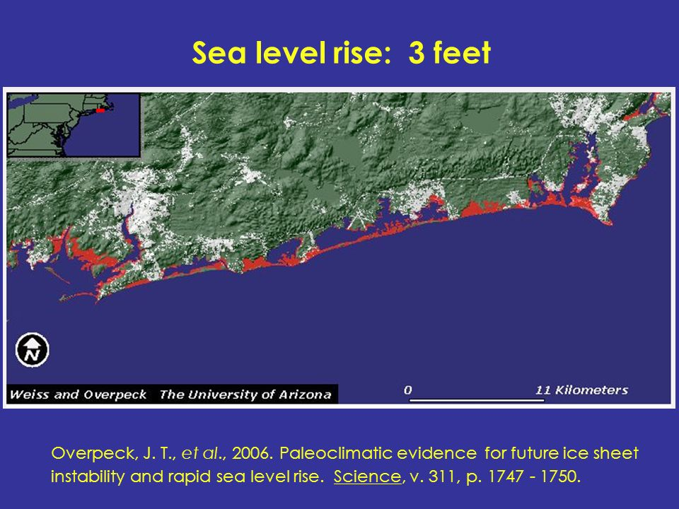 Sea level rise: 3 feet Overpeck, J. T., et al., 2006.