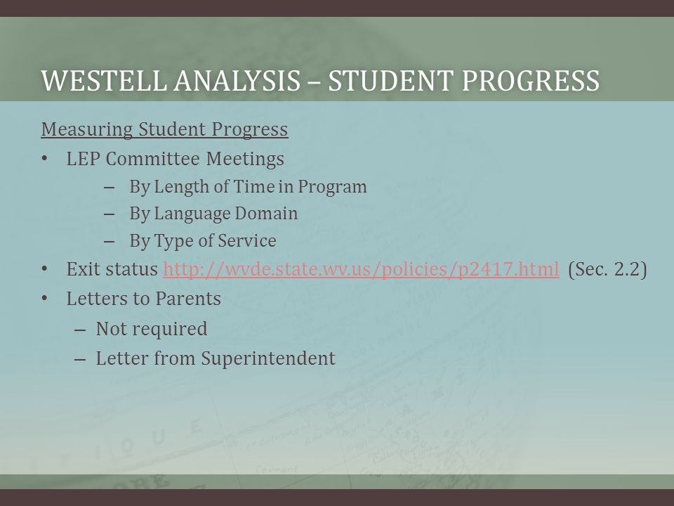 WESTELL ANALYSIS – STUDENT PROGRESSWESTELL ANALYSIS – STUDENT PROGRESS Measuring Student Progress LEP Committee Meetings – By Length of Time in Program – By Language Domain – By Type of Service Exit status   (Sec.