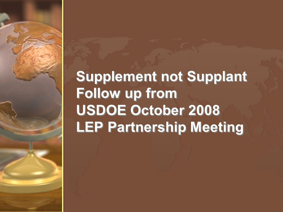 Supplement not Supplant Follow up from USDOE October 2008 LEP Partnership Meeting