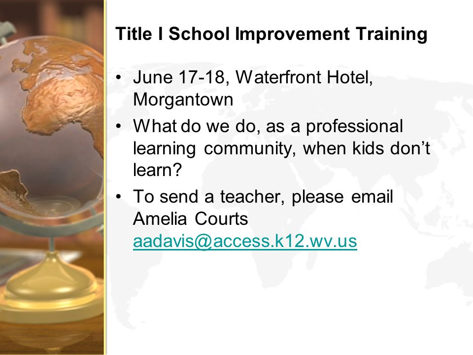 Title I School Improvement Training June 17-18, Waterfront Hotel, Morgantown What do we do, as a professional learning community, when kids dont learn.