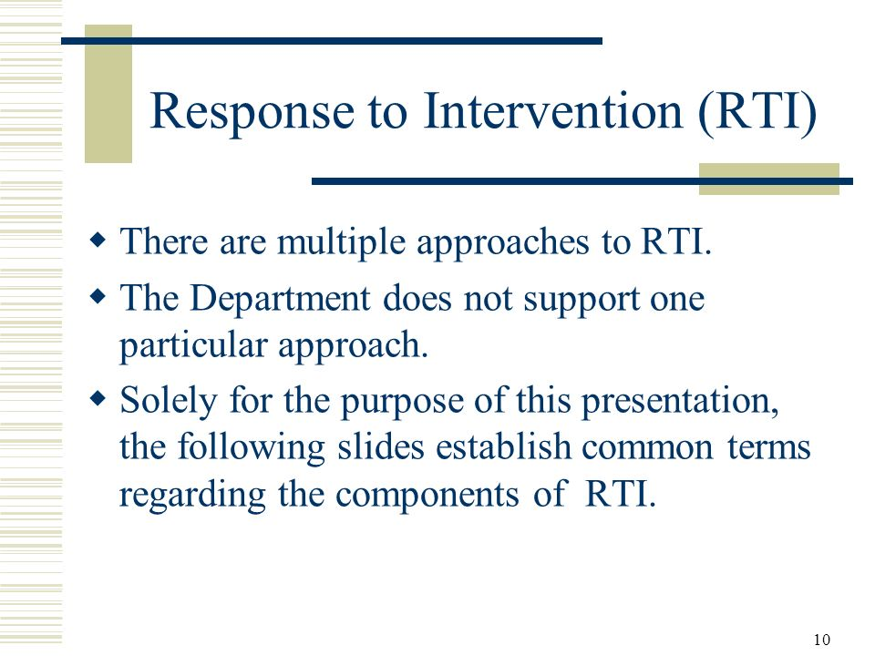 10 Response to Intervention (RTI) There are multiple approaches to RTI.
