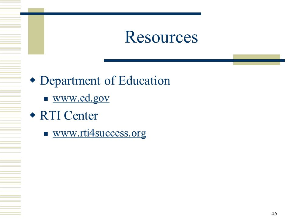 46 Resources Department of Education www.ed.gov RTI Center www.rti4success.org