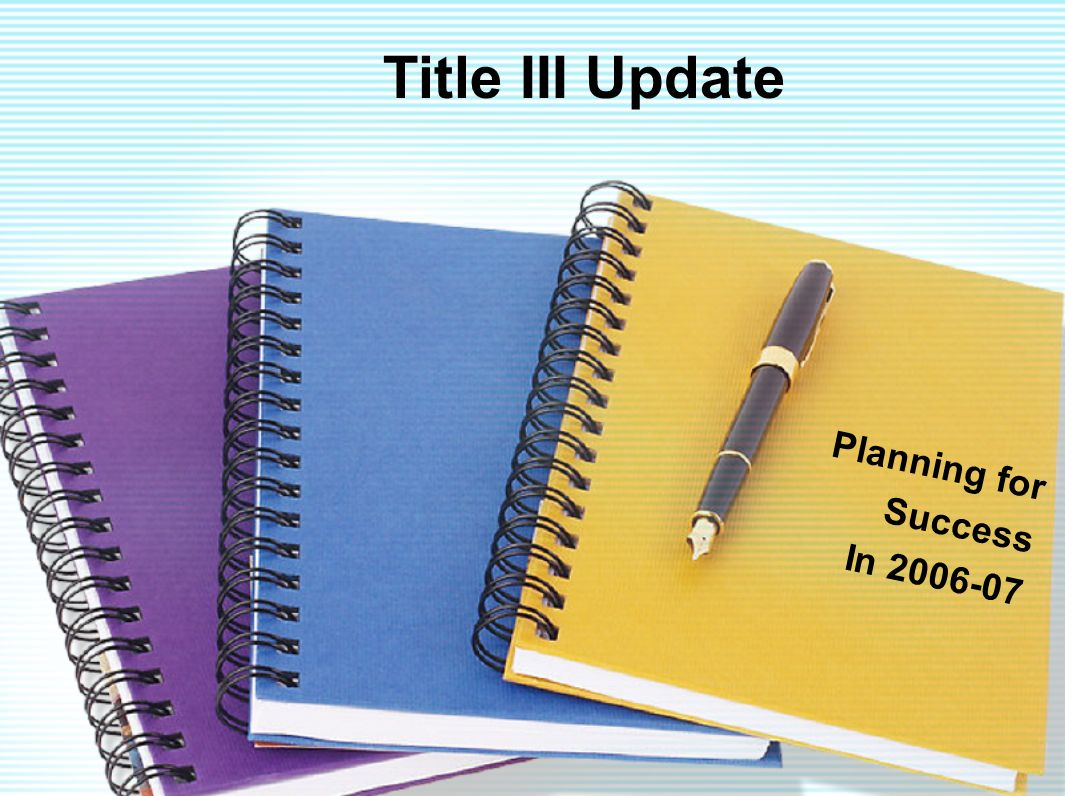 Title III Update Planning for Success In 2006-07