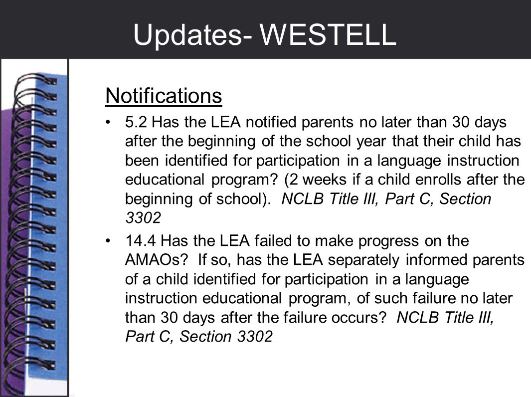 Updates- WESTELL Notifications 5.2 Has the LEA notified parents no later than 30 days after the beginning of the school year that their child has been identified for participation in a language instruction educational program.