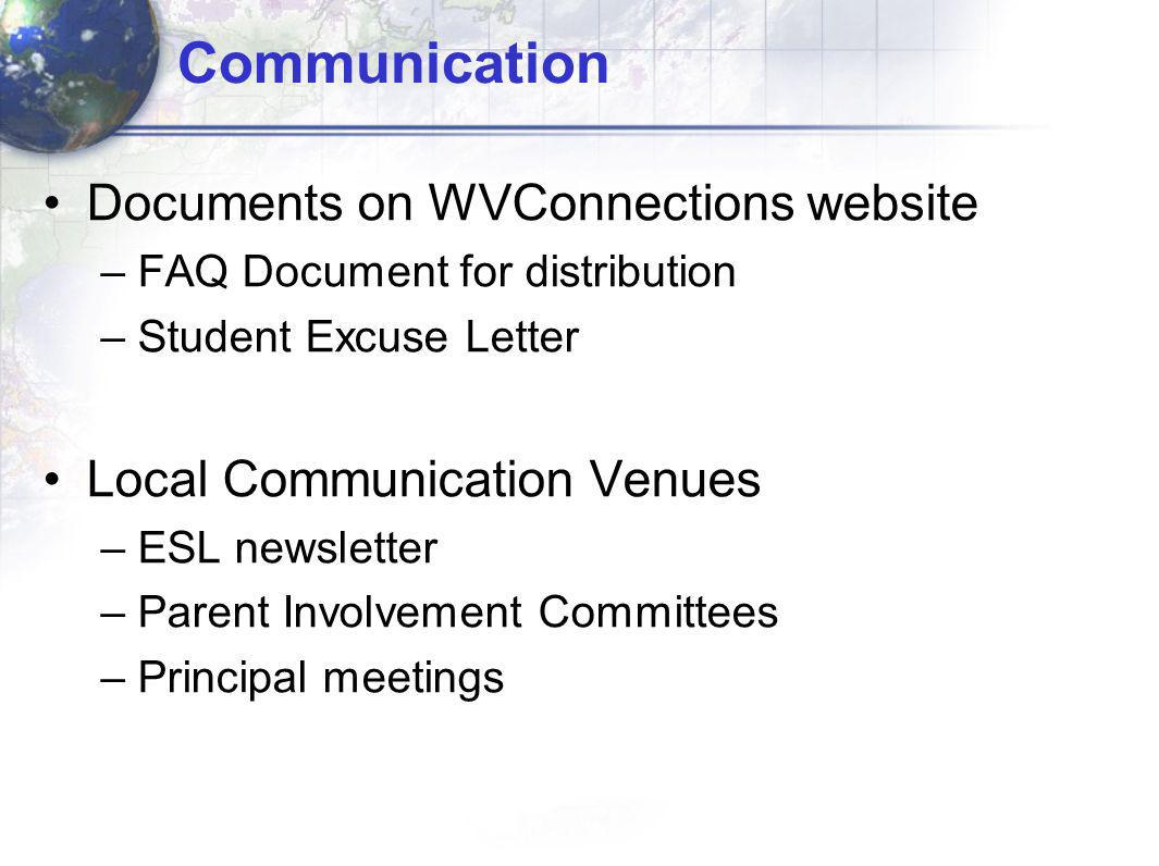 Communication Documents on WVConnections website –FAQ Document for distribution –Student Excuse Letter Local Communication Venues –ESL newsletter –Parent Involvement Committees –Principal meetings