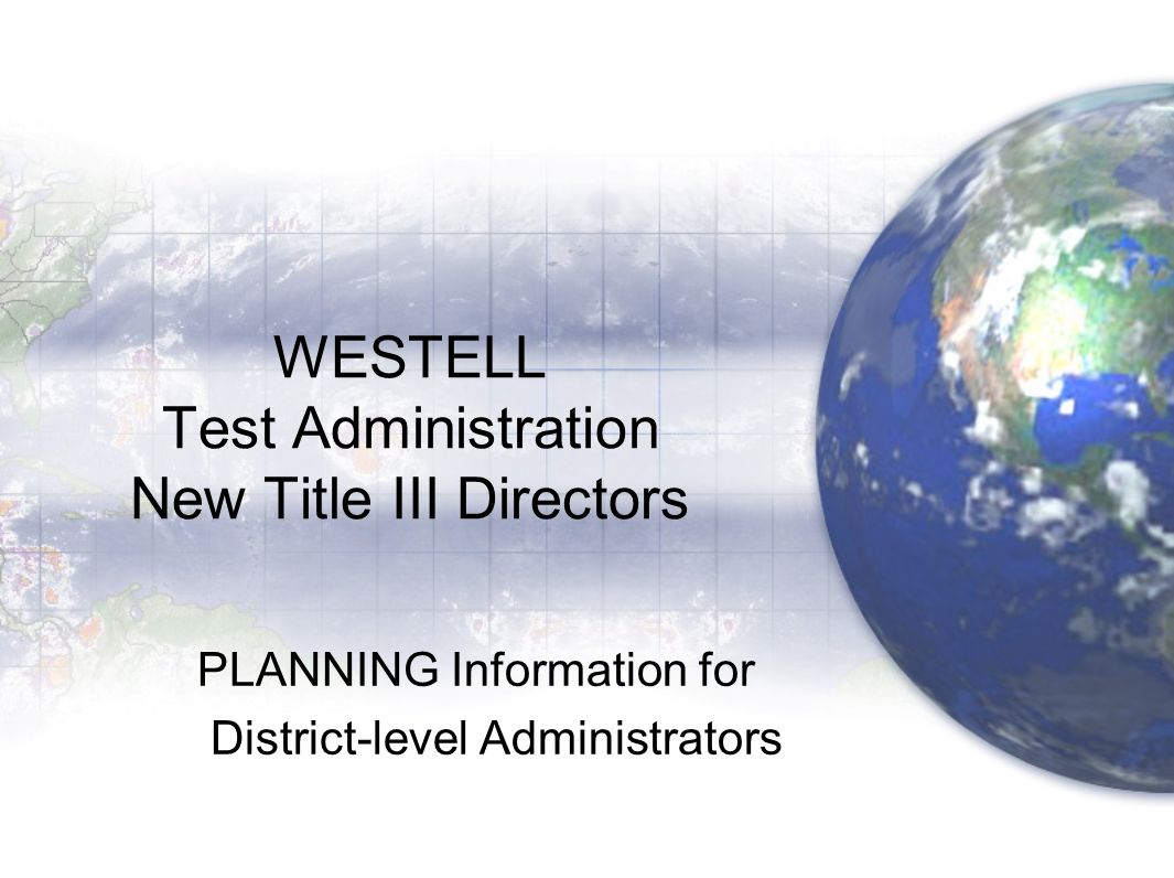 Introduction This presentation contains general information for administration PLANNING of the West Virginia Test of English Language Learning WESTELL ( English Language Development Assessment ELDA).