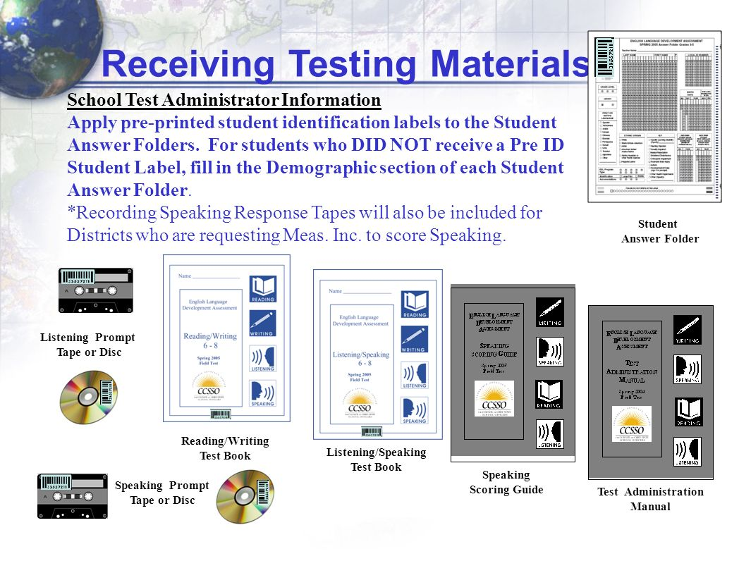 Student Answer Folder Speaking Prompt Tape or Disc Listening Prompt Tape or Disc School Test Administrator Information Apply pre-printed student ident