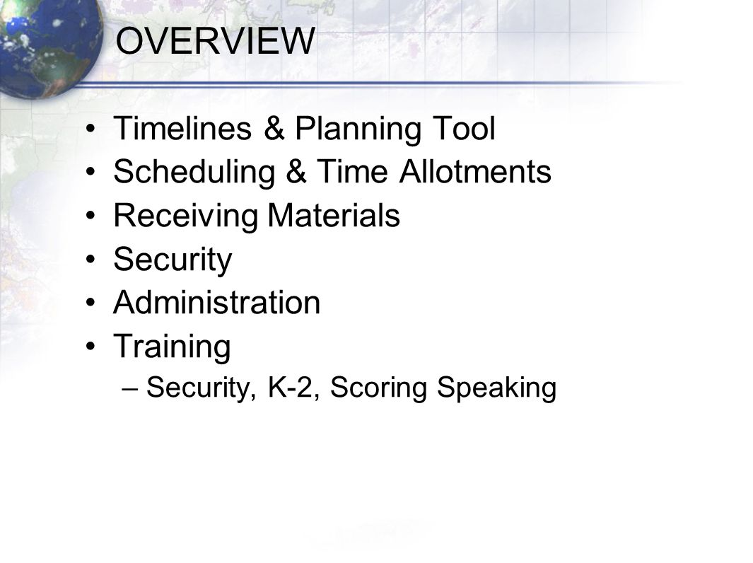 OVERVIEW Timelines & Planning Tool Scheduling & Time Allotments Receiving Materials Security Administration Training –Security, K-2, Scoring Speaking