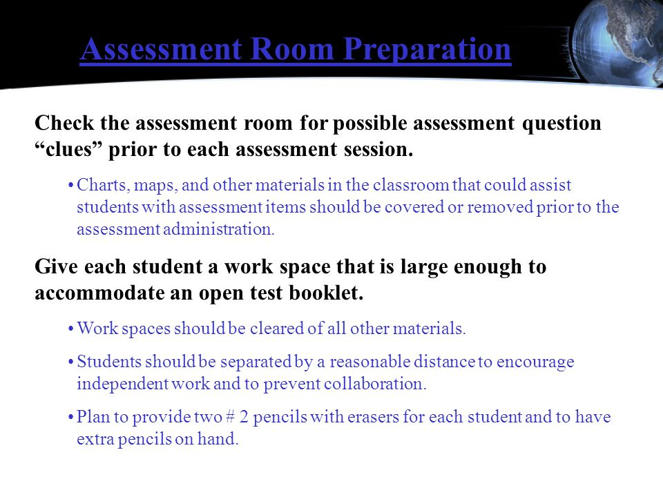Check the assessment room for possible assessment question clues prior to each assessment session. Charts, maps, and other materials in the classroom