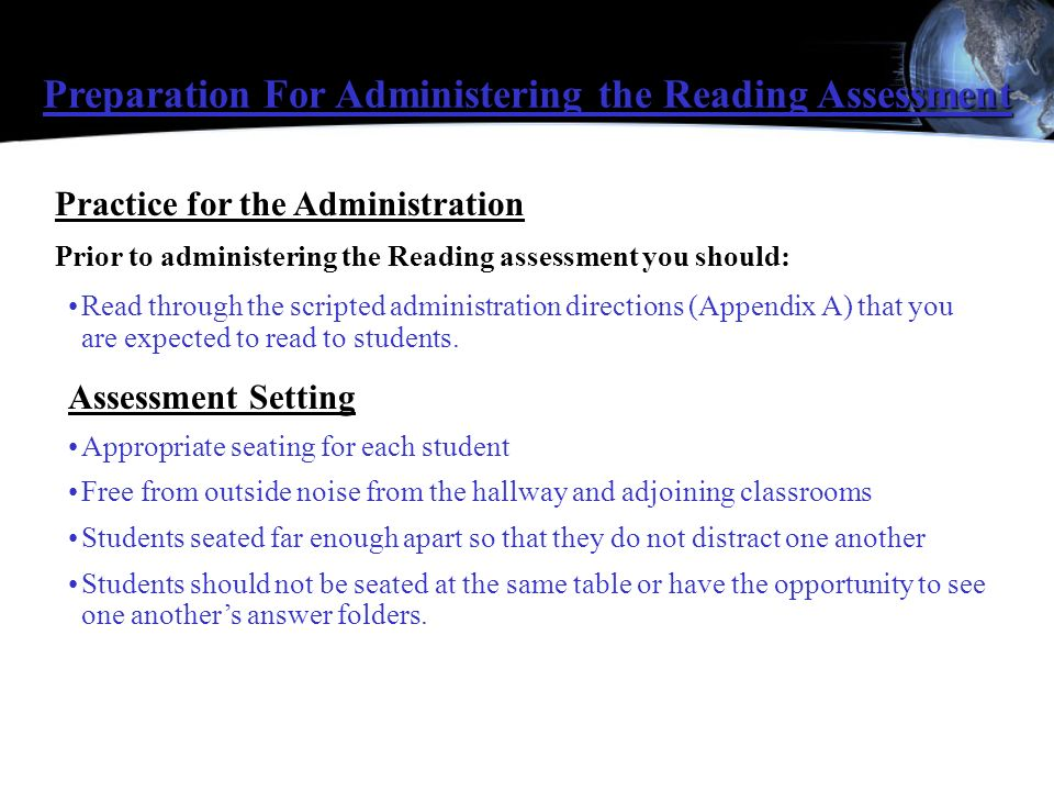 Preparation For Administering the Reading Assessment Practice for the Administration Prior to administering the Reading assessment you should: Read th