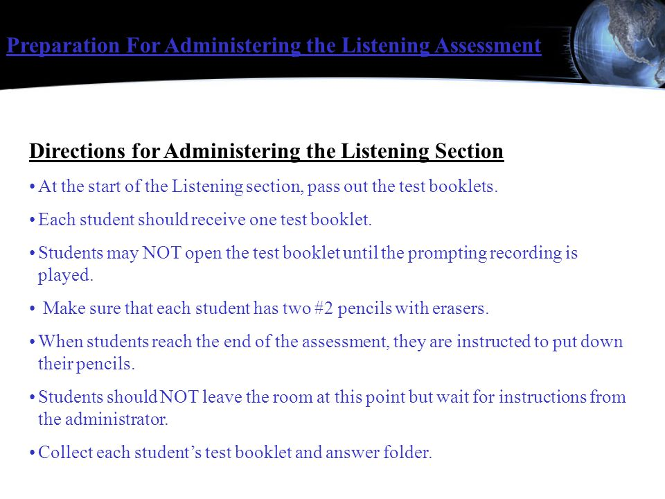 Directions for Administering the Listening Section At the start of the Listening section, pass out the test booklets. Each student should receive one