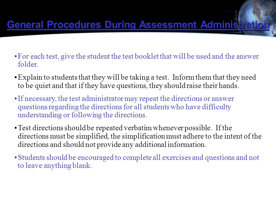 General Procedures During Assessment Administration For each test, give the student the test booklet that will be used and the answer folder. Explain