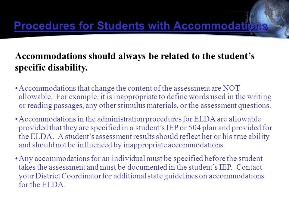 Procedures for Students with Accommodations Accommodations that change the content of the assessment are NOT allowable. For example, it is inappropria