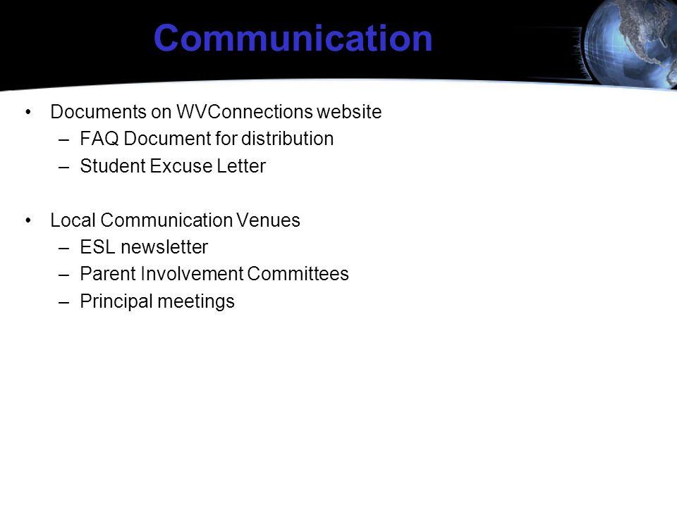 Communication Documents on WVConnections website –FAQ Document for distribution –Student Excuse Letter Local Communication Venues –ESL newsletter –Par